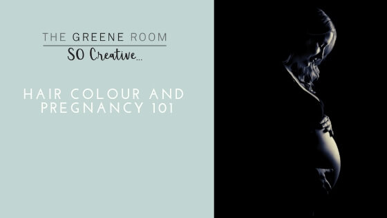The Greene Room - Hair Colour and Pregnancy 101