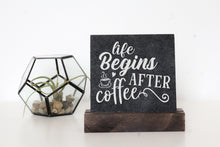 Load image into Gallery viewer, Life After Coffee Table Top Sign