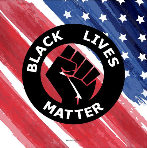 Black Lives Matter with Flag 24x24 Yard Sign (inlcudes free installaiton)