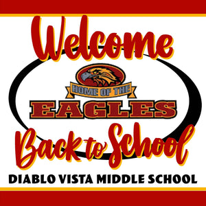 Diablo Vista Middle School Welcome back to school! 24x24 Yard Sign (includes installation in your yard)