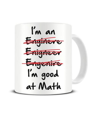 I'm an Engineer I'm Good at Math Spelling Ceramic Mug