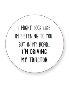 I Might Look Like I'm Listening - I'm Driving My Tractor - Drinks Coasters