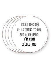 Load image into Gallery viewer, I Might Look Like I'm Listening - I'm Coin Collecting - Drinks Coasters