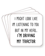 Load image into Gallery viewer, I Might Look Like I'm Listening - I'm Driving My Tractor - Drinks Coasters