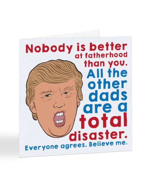 Nobody Is Better At Fatherhood - Donald Trump - Father's Day Greetings Card