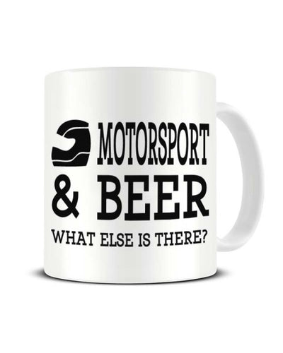 Motorsport and Beer What Else is There Ceramic Mug