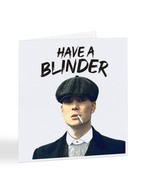 Have a Blinder - Thomas Shelby - Peaky Blinders - Birthday Greetings Card
