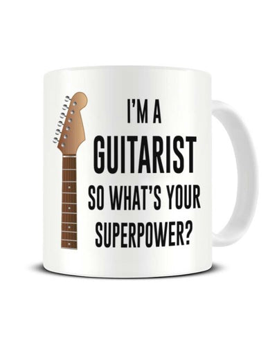 I'm A Guitarist So What's Your Superpower Guitar Ceramic Mug