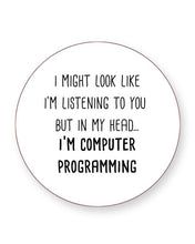 Load image into Gallery viewer, I Might Look Like I'm Listening - I'm Computer Programming - Drinks Coasters