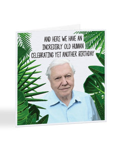 Incredibly Old Human - David Attenborough - Birthday Greetings Card
