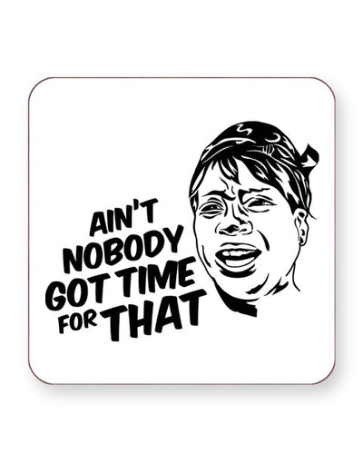 Ain't Nobody Got Time For That Meme - Barware Home Kitchen Drinks Coasters