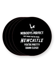 Load image into Gallery viewer, Nobody's Perfect But When You Are From Newcastle - Drinks Coasters