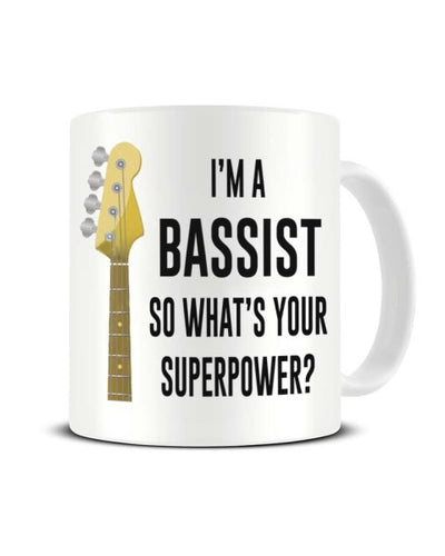 I'm A Bassist So What's Your Superpower Guitar Ceramic Mug