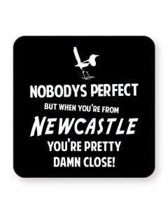 Nobody's Perfect But When You Are From Newcastle - Drinks Coasters