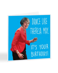Dance Like Theresa May It's Your Birthday - Birthday Greetings Card