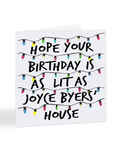 Hope Your Birthday is as Lit as Joyce Byers' House - Birthday Greetings Card