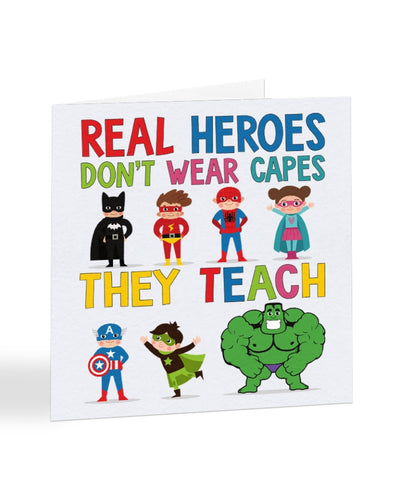 A1085 - Real Teachers Don't Wear Capes They Teach - Back to School - End of School Teacher Card