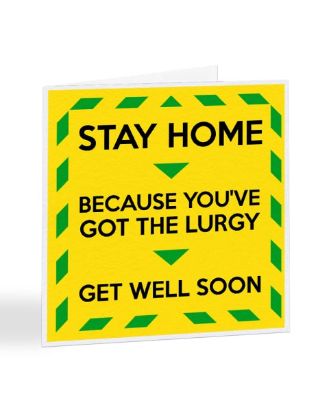 Stay Home - Because You've Got The Lurgy - Funny - Get Well Soon Greetings Card