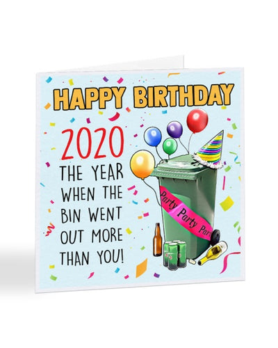 2020 The Year When The Bin Went Out More Than You - Funny Lockdown Birthday Greetings Card
