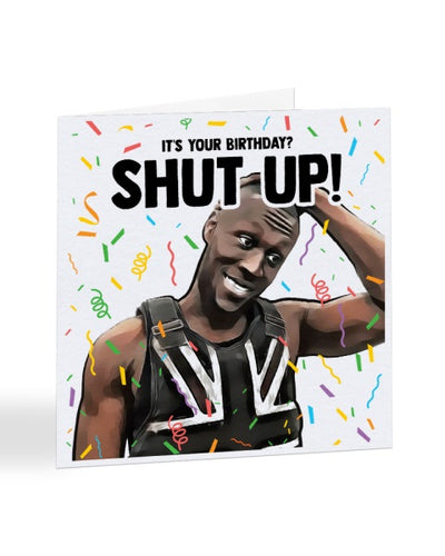 It's Your Birthday? SHUT UP! Stormzy - UK Grime Rap - Birthday Greetings Card
