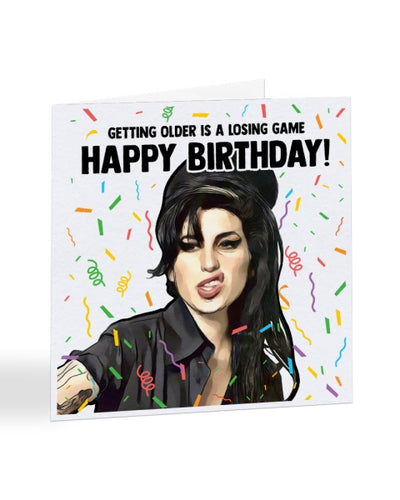 Getting Older is a Losing Game - Amy Winehouse - Birthday Greetings Card