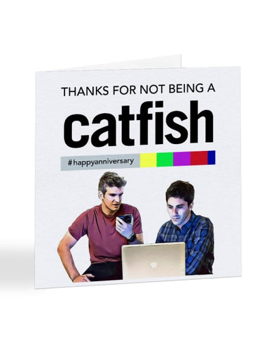 Thanks For Not Being a Catfish - Catfish TV Show - Anniversary Greetings Card