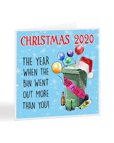Christmas 2020 The Year The Bin Went Out More Than You - Funny Viral Hit - Christmas Card