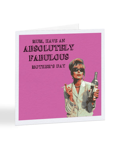 Mum, Have An Absolutely Fabulous Mother's Day - Joanna Lumley - AbFab - Mother's Day Greetings Card