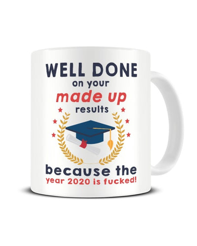 Well Done On Your Made Up Results Exams 2020 Funny Ceramic Mug