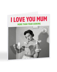 I Love You Mum - More Than Your Cooking - Mother's Day Greetings