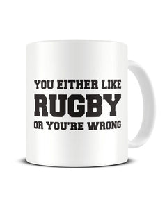 You Either Like Rugby Or You're Wrong Funny Ceramic Mug