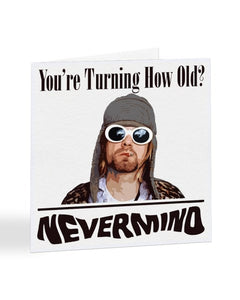 You're Turning How Old? Nevermind - Kurt Cobain - Birthday Greetings Card