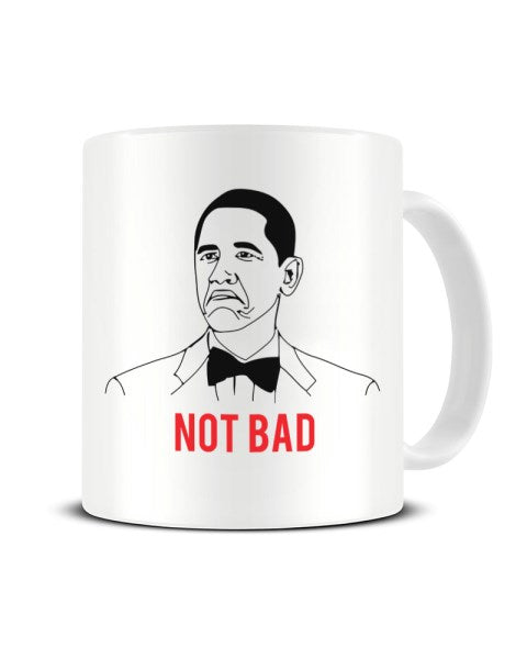 Not Bad Barack Obama Funny Internet Meme Ceramic Mug