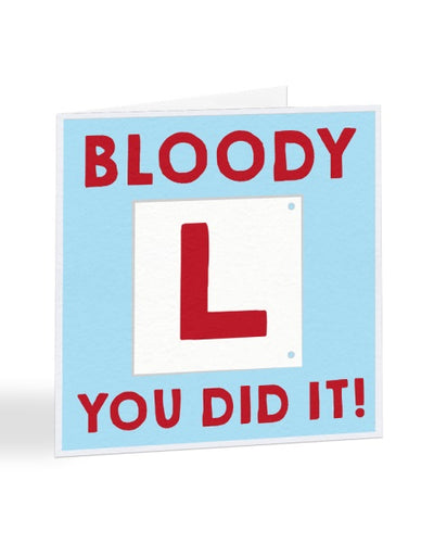 Bloody L You Did It! - Passed Driving Test Greetings Card