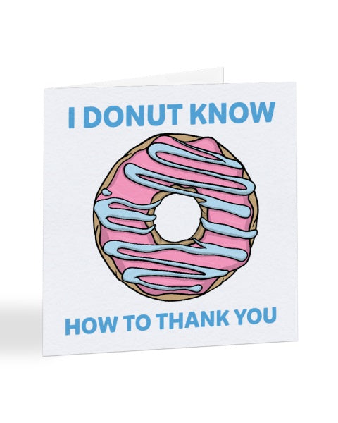 I Donut how To Thank You - Funny Food Pun - Thank You Greetings Card