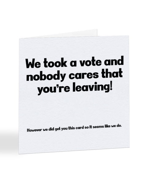 We Took A Vote And Nobody Cares That You're Leaving - New Job Greetings Card