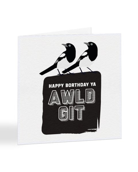Happy Borthday Ya Awld Git - Geordie Slang Birthday Greetings Card