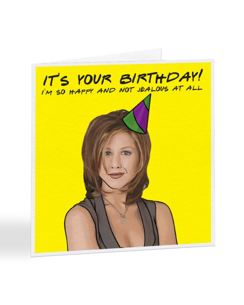 It's Your Birthday! - Rachel Green - Friends - Birthday Greetings Card
