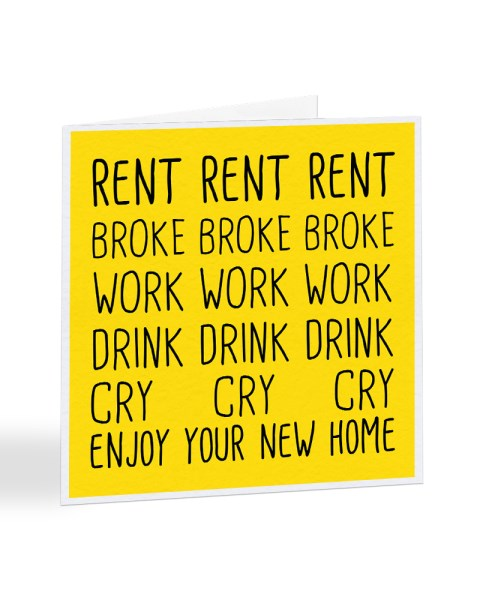 Rent, Broke, Work, Drink, Cry, Enjoy Your New Home - New House Greetings Card