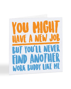 You Might Have A New Job But - Work Buddy - New Job Greetings Card