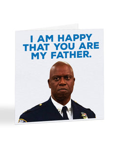 I Am Happy That You Are My Father - Captain Holt - Father's Day Greetings Card