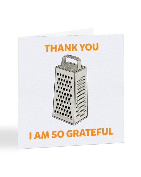 I Am So Grateful - Funny Pun - Thank You Greetings Card