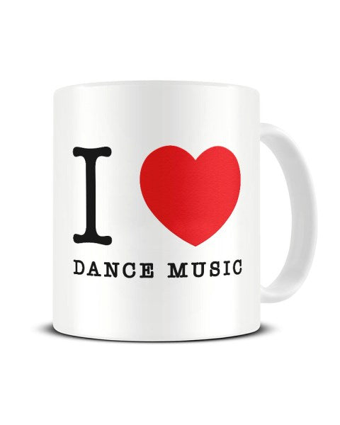 I Love (Heart) Dance Music Funny Ceramic Mug