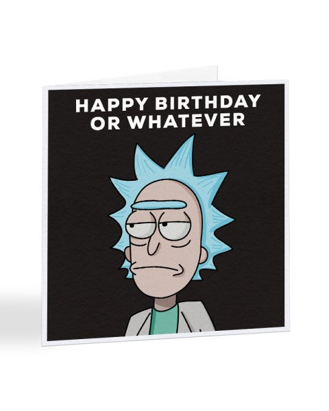 Happy Birthday Or Whatever - Rick And Morty Birthday Greetings Card