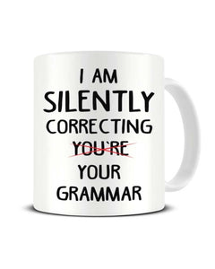 I am Silently Correcting Your Grammar Funny Ceramic Mug