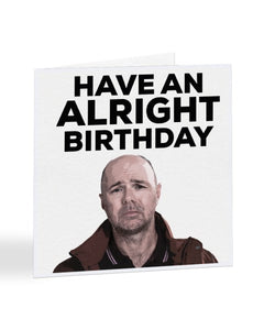 Have An Alright Birthday - Karl Pilkington - Birthday Greetings Card