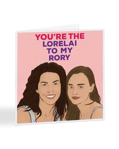 You're The Lorelai To My Rory - Gilmore Girls - Mother's Day Greetings Card