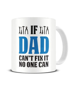 If Dad Can't Fix It No One Can - Funny Ceramic Mug