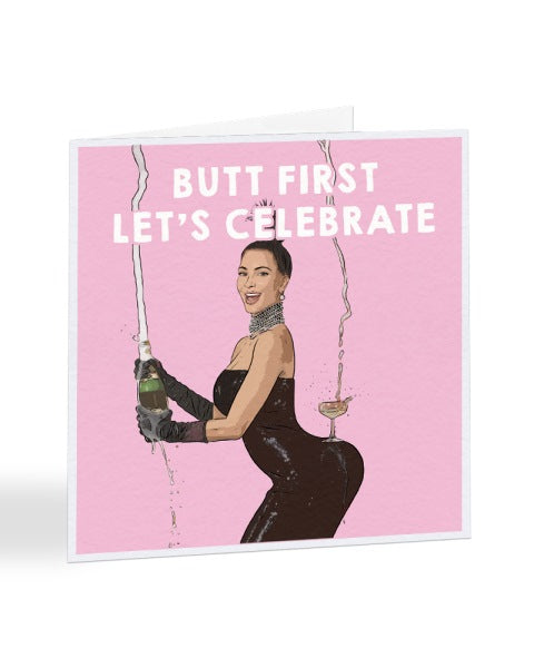 Butt First Let's Celebrate Kim Kardashian - Funny Congratulations Greetings Card