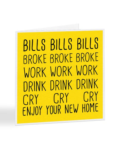 Bills Broke Work Drink Cry - Enjoy Your New Home Greetings Card